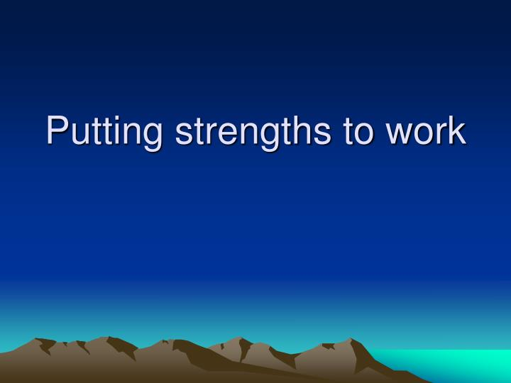 Putting strengths to work