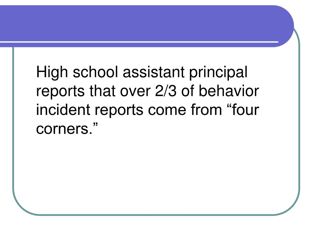 """High school assistant principal reports that over 2/3 of behavior incident reports come from """"four corners."""""""