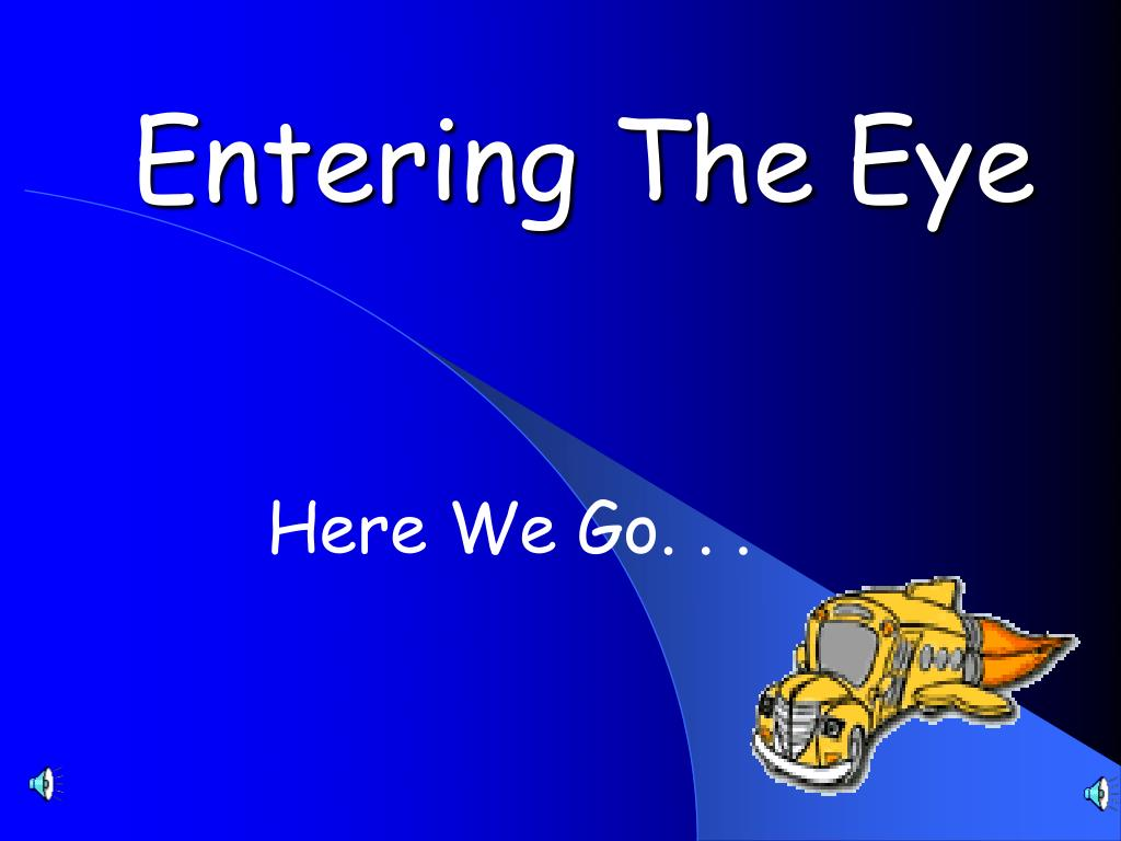 entering the eye l.