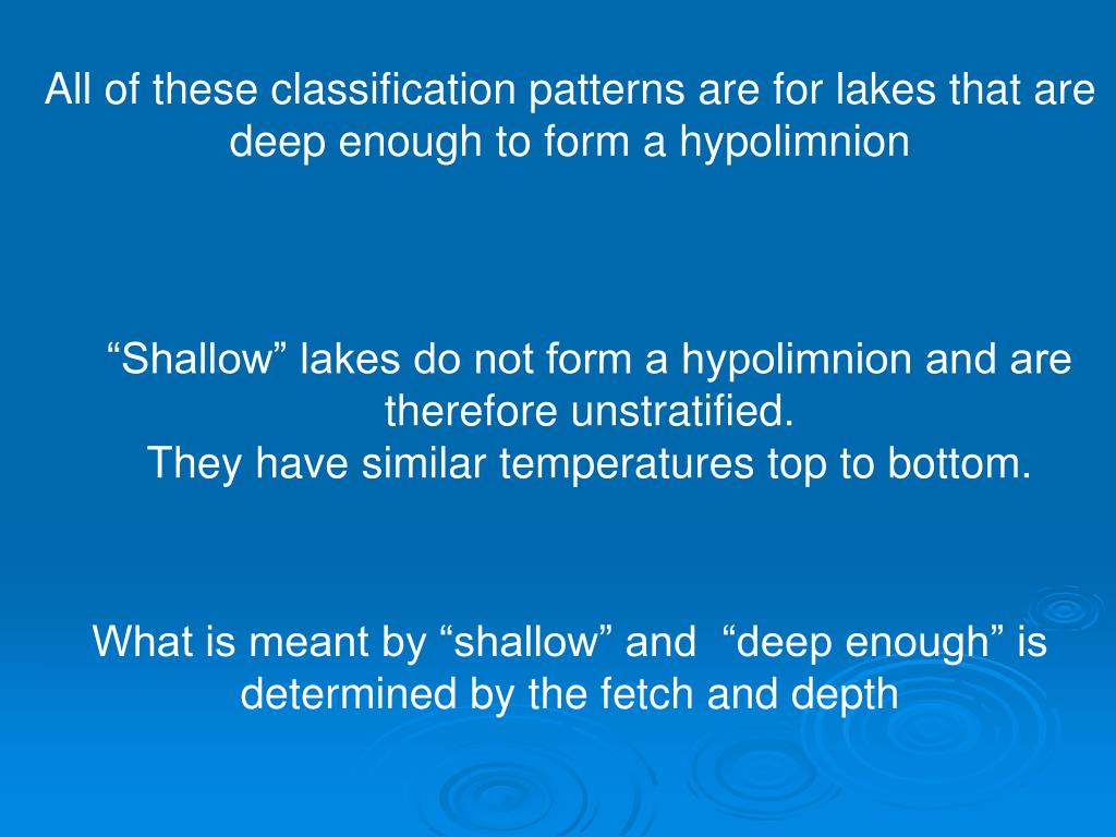 All of these classification patterns are for lakes that are deep enough to form a hypolimnion