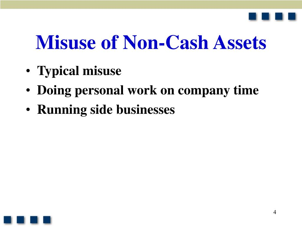 Misuse of Non-Cash Assets