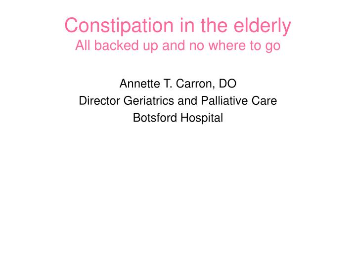 constipation in the elderly all backed up and no where to go n.