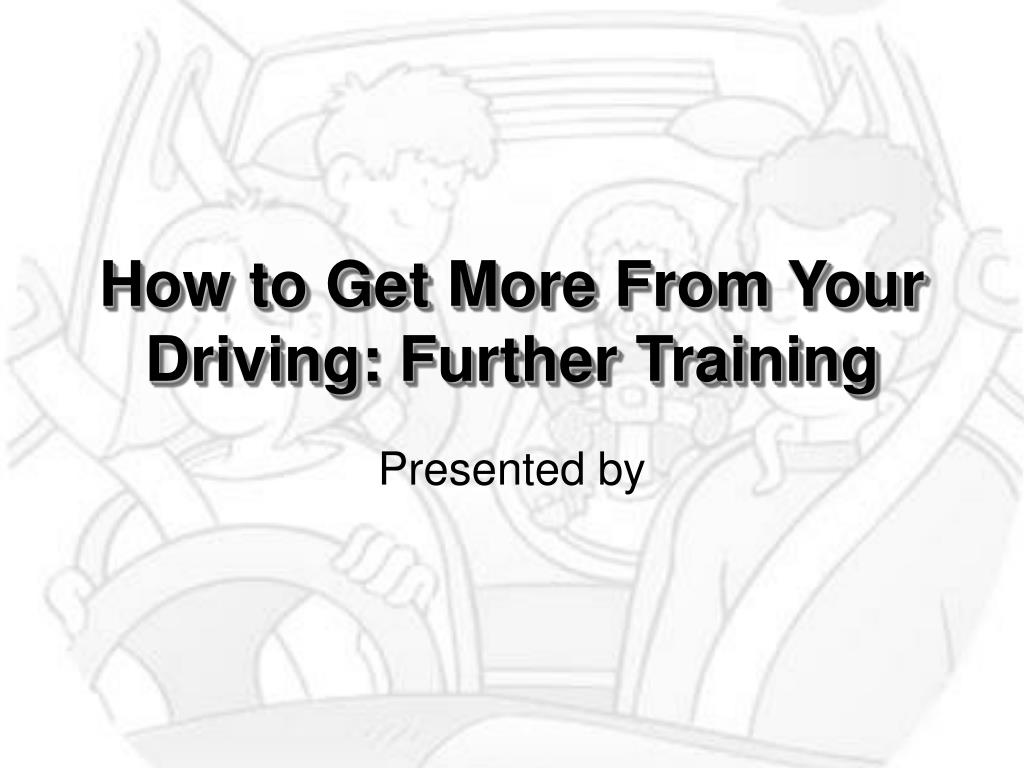 how to get more from your driving further training l.