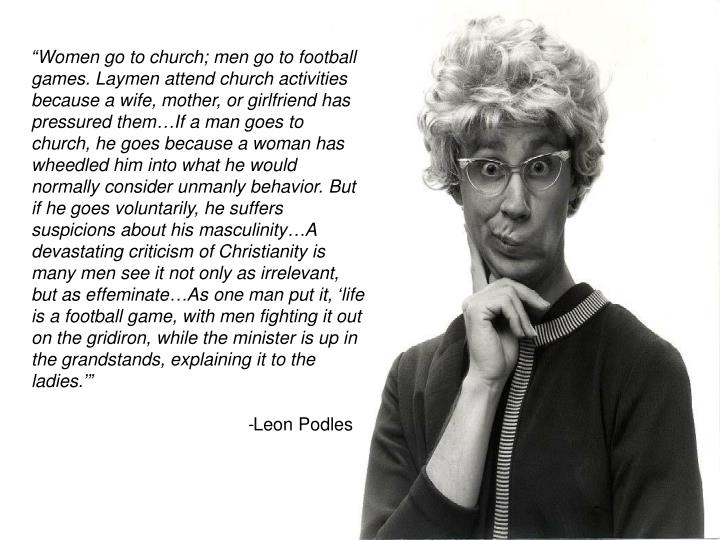 """Women go to church; men go to football games. Laymen attend church activities because a wife, mot..."