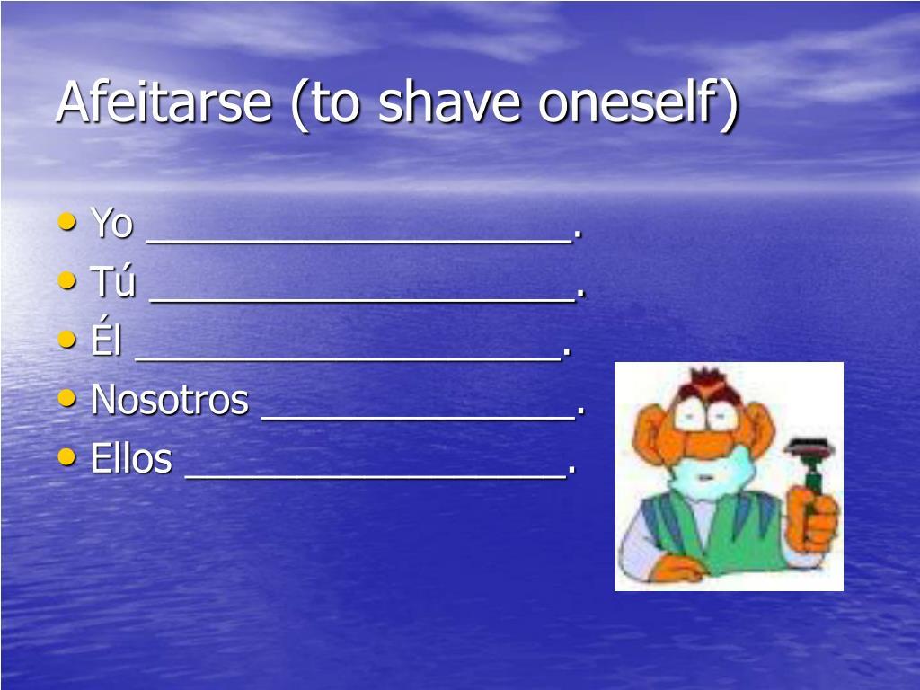 Afeitarse (to shave oneself)