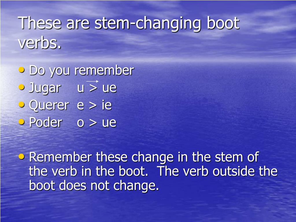 These are stem-changing boot verbs.