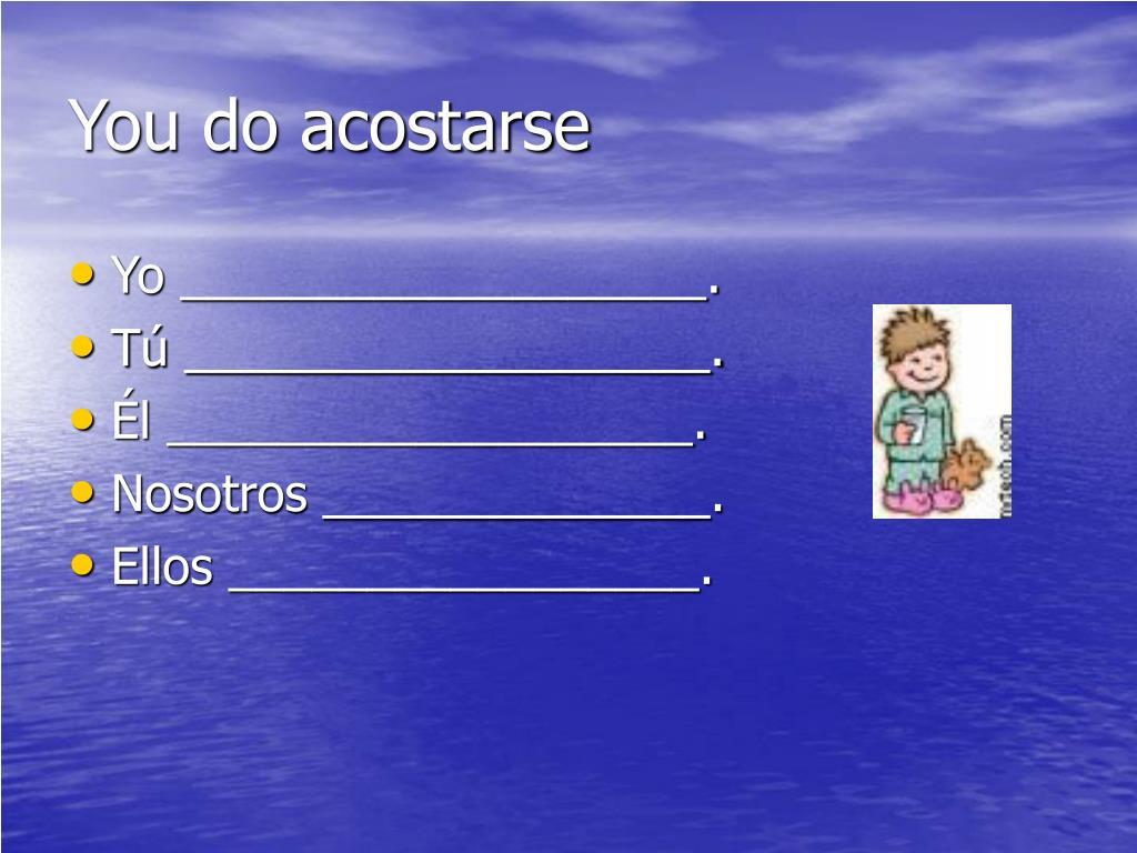 You do acostarse