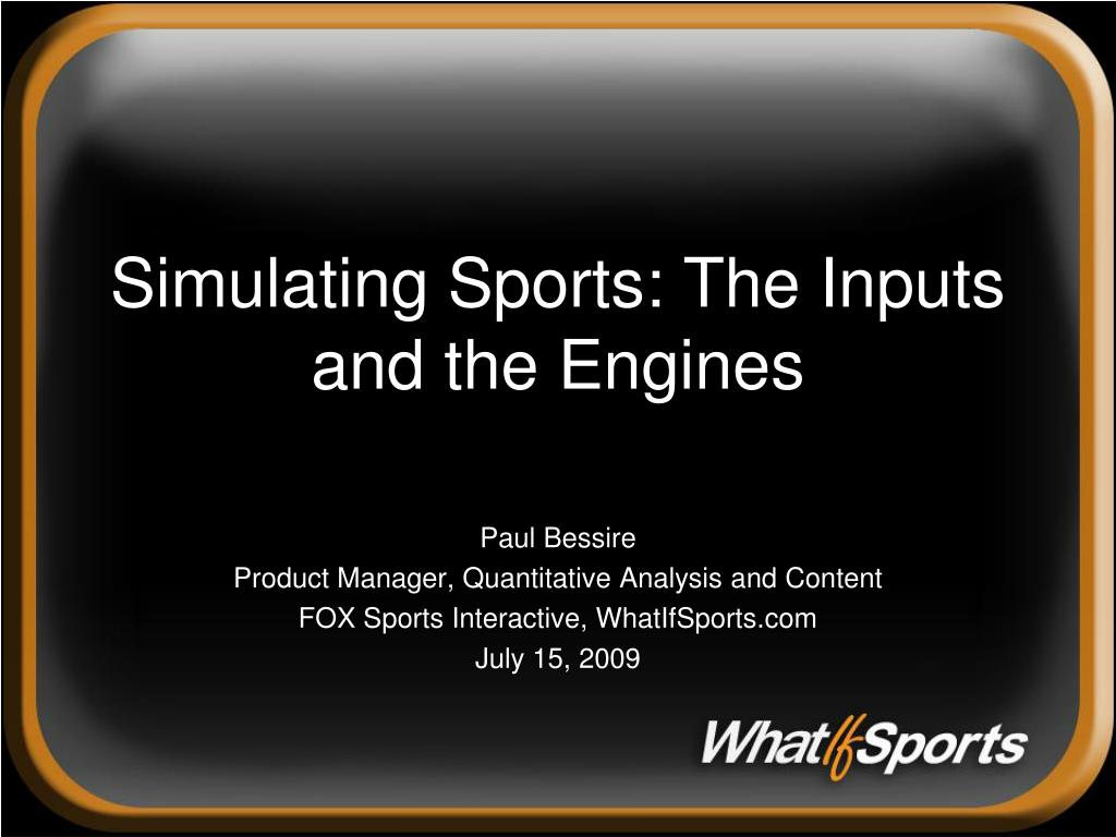 simulating sports the inputs and the engines l.