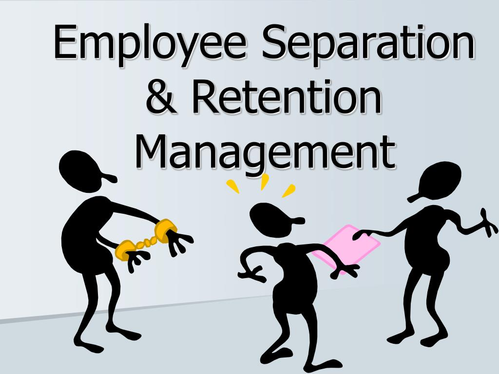 employee separation and retention 6 View notes - managing employee retention and separation from mgt 310 at rider managing employee separation and retention.