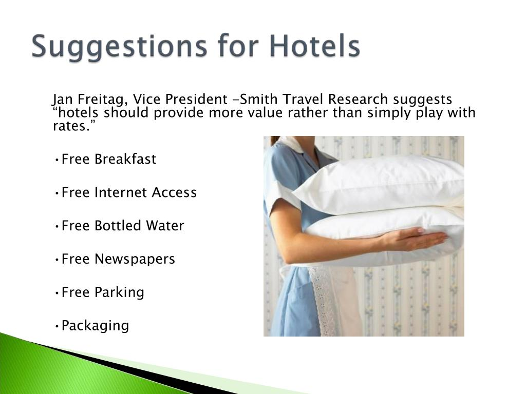 """Jan Freitag, Vice President -Smith Travel Research suggests """"hotels should provide more value rather than simply play with rates."""""""