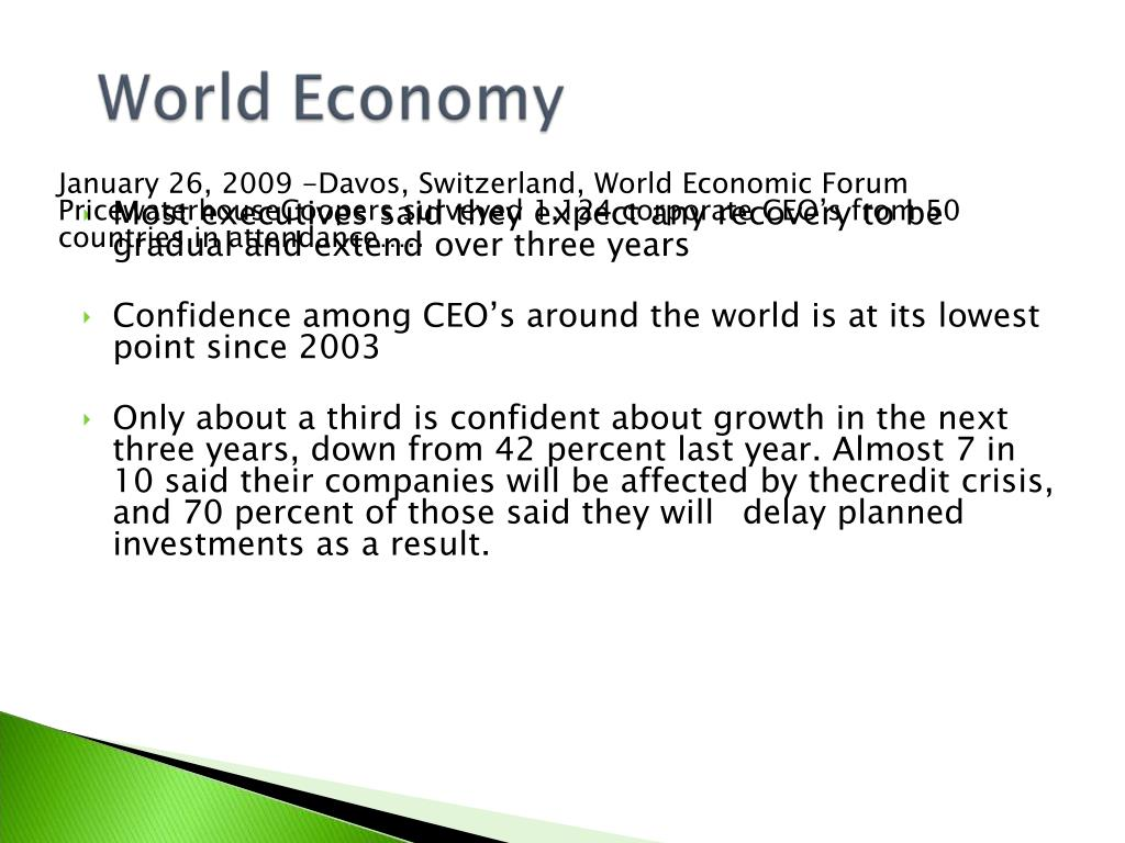 January 26, 2009 -Davos, Switzerland, World Economic Forum PricewaterhouseCoopers surveyed 1,124 corporate CEO's from 50 countries in attendance…..