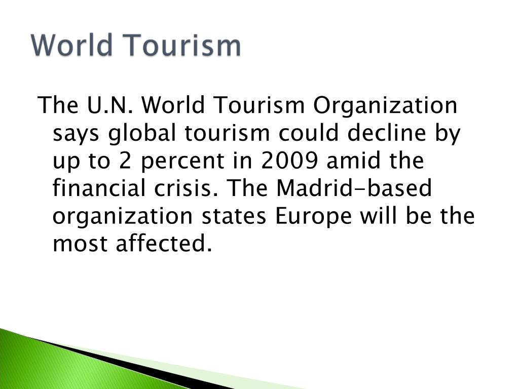 The U.N. World Tourism Organization says global tourism could decline by up to 2 percent in 2009 amid the financial crisis. The Madrid-based organization states Europe will be the most affected.
