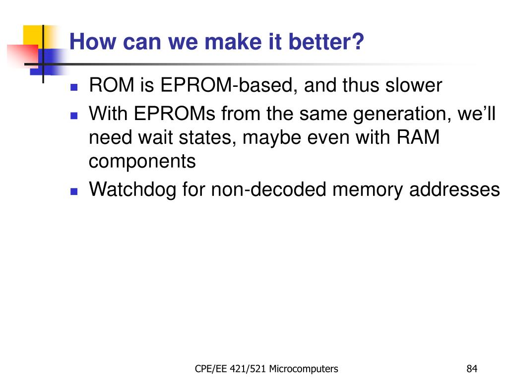 ROM is EPROM-based, and thus slower