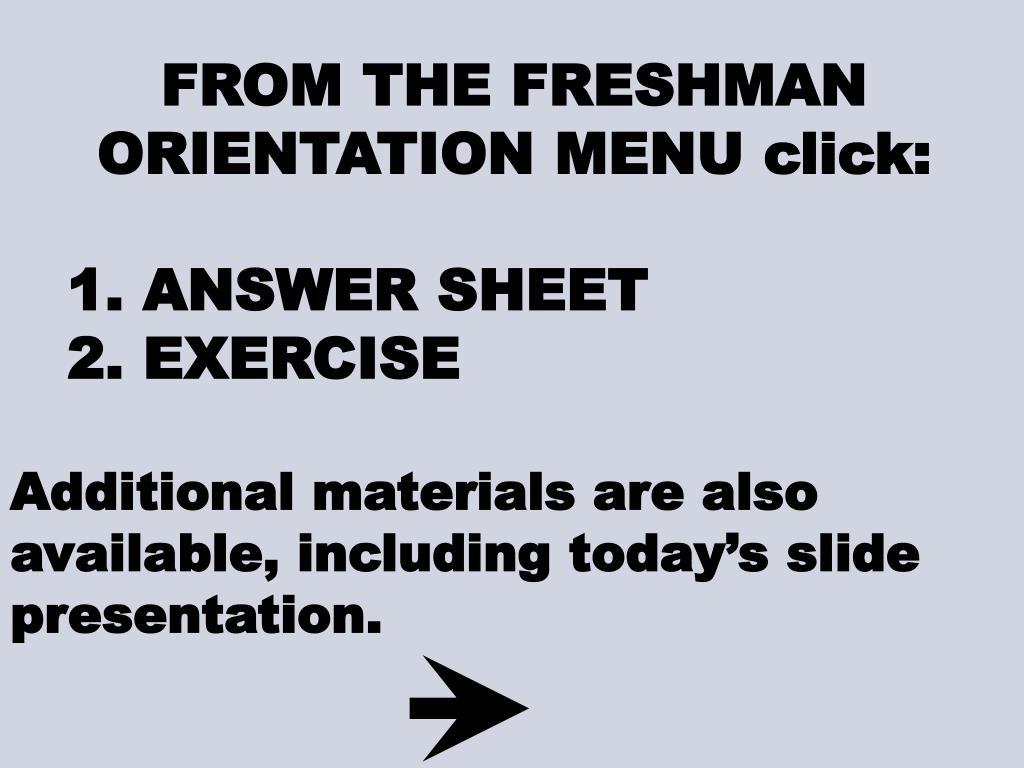 FROM THE FRESHMAN                                                                                                                                                                                                                                                ORIENTATION MENU click:
