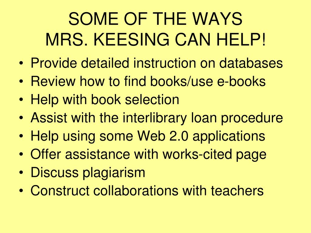 SOME OF THE WAYS                   MRS. KEESING CAN HELP!