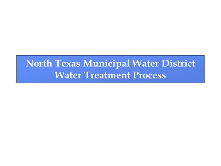 north texas municipal water district water treatment process n.