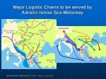 major logistic chains to be served by adriatic ionian sea motorway