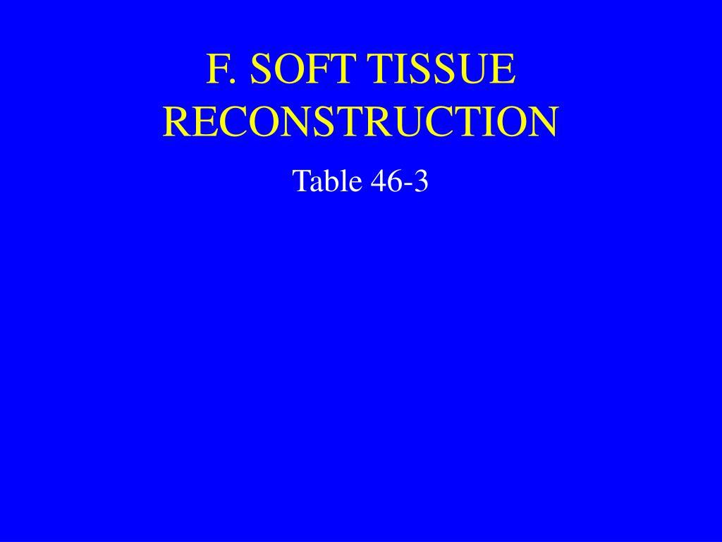 F. SOFT TISSUE RECONSTRUCTION