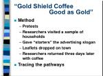 gold shield coffee good as gold