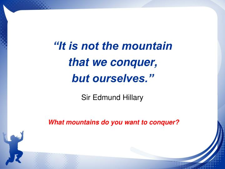 """""""It is not the mountain"""