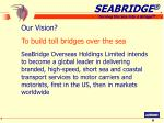 our vision to build toll bridges over the sea