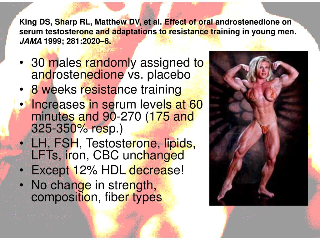King DS, Sharp RL, Matthew DV, et al. Effect of oral androstenedione on serum testosterone and adaptations to resistance training in young men.