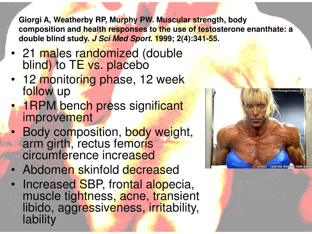 Giorgi A, Weatherby RP, Murphy PW. Muscular strength, body composition and health responses to the use of testosterone enanthate: a double blind study.