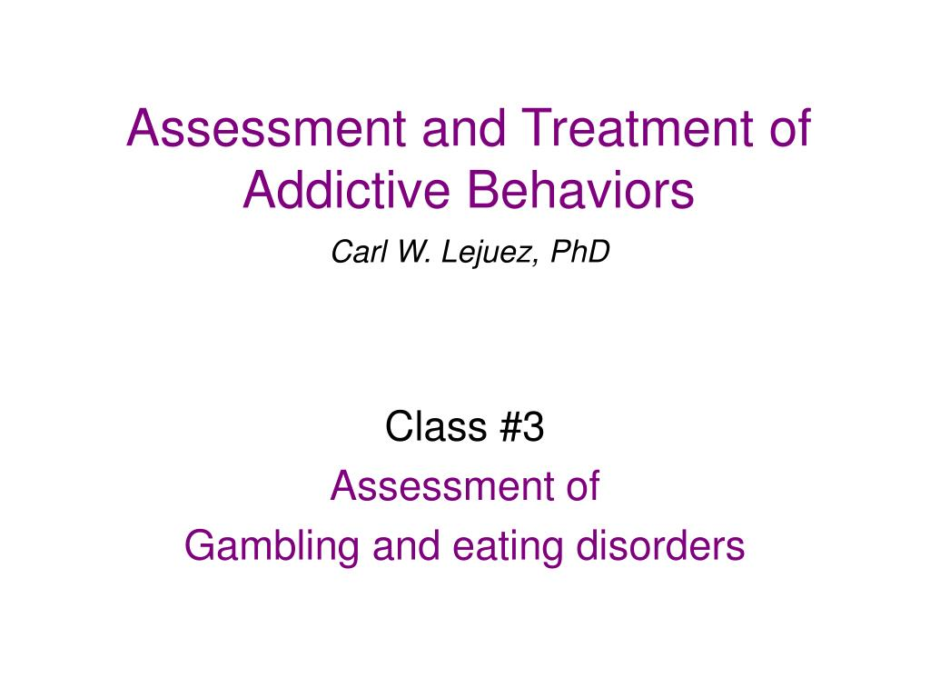 assessment and treatment of addictive behaviors carl w lejuez phd l.