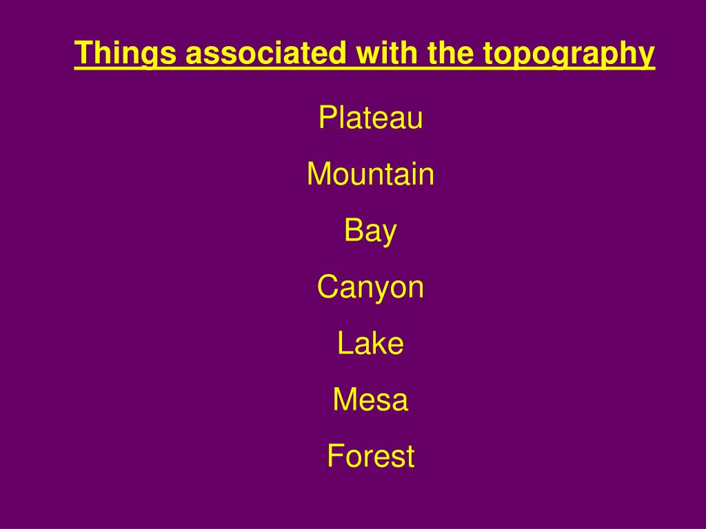 Things associated with the topography