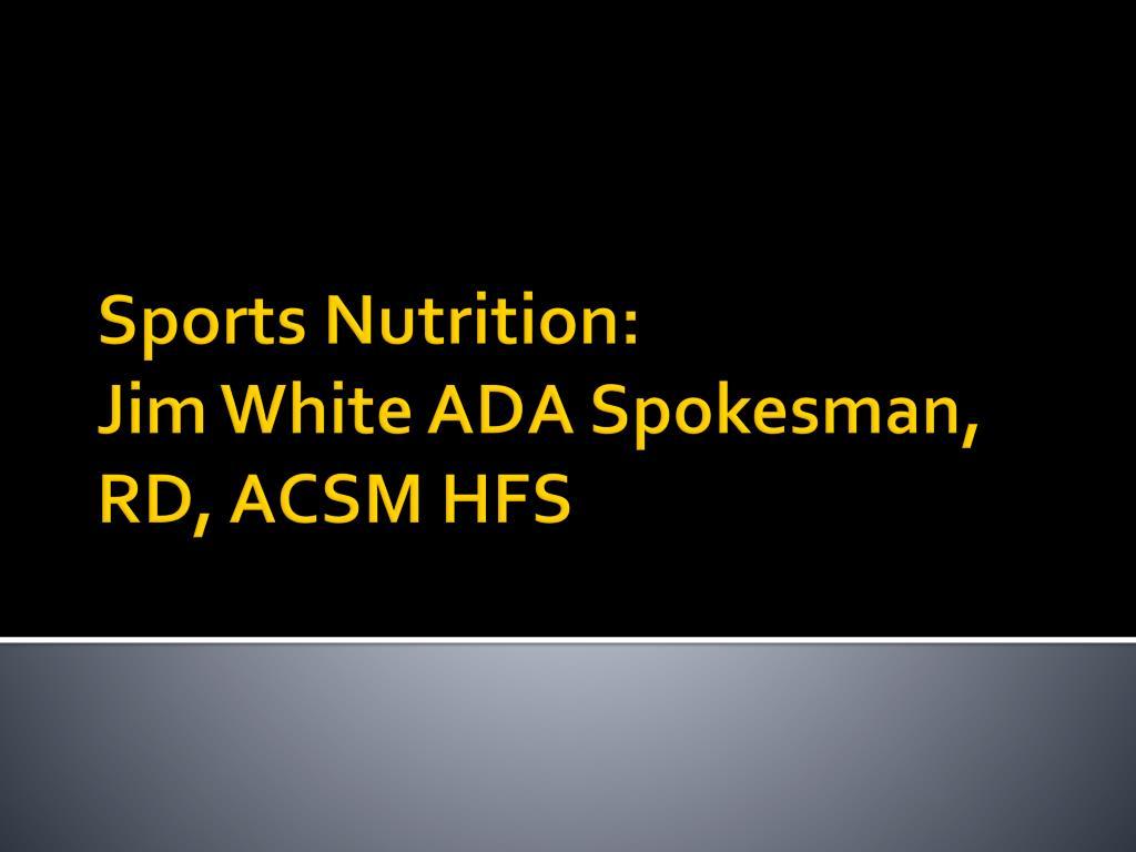 sports nutrition jim white ada spokesman rd acsm hfs l.
