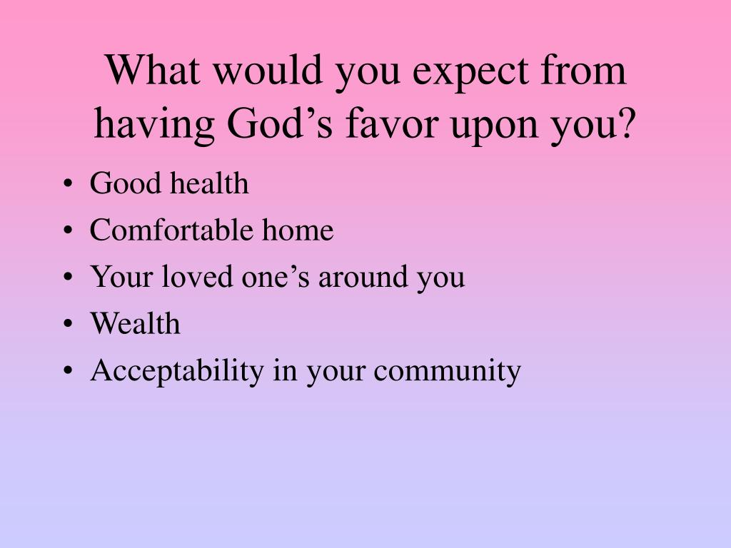 What would you expect from having God's favor upon you?