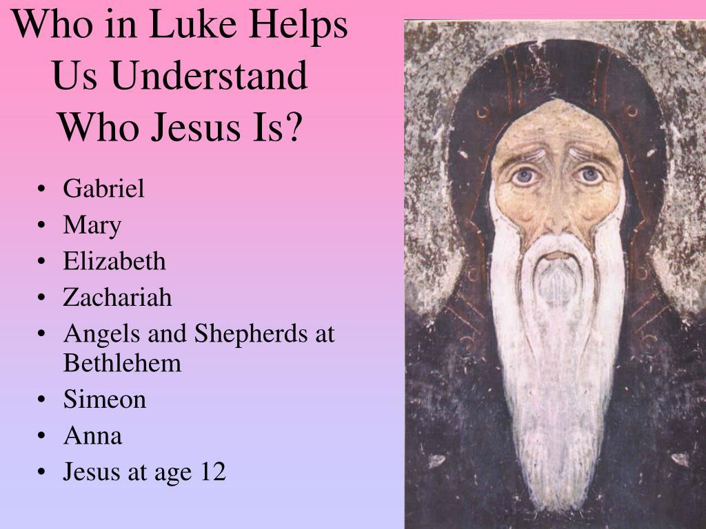 Who in Luke Helps Us Understand Who Jesus Is?