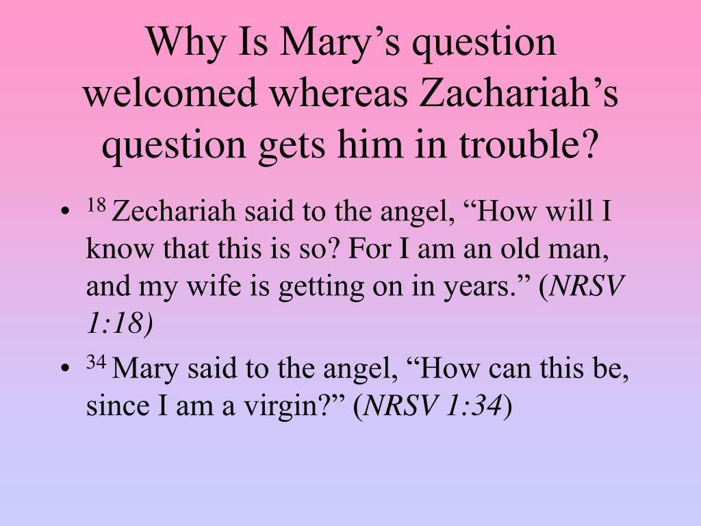 Why Is Mary's question welcomed whereas Zachariah's question gets him in trouble?