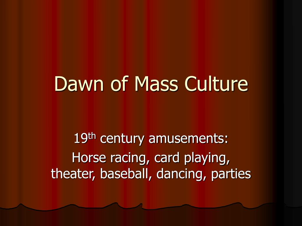dawn of mass culture l.