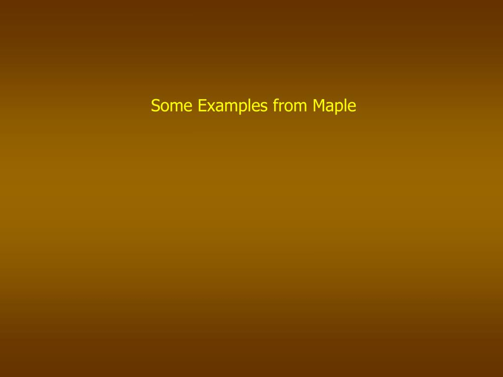 Some Examples from Maple