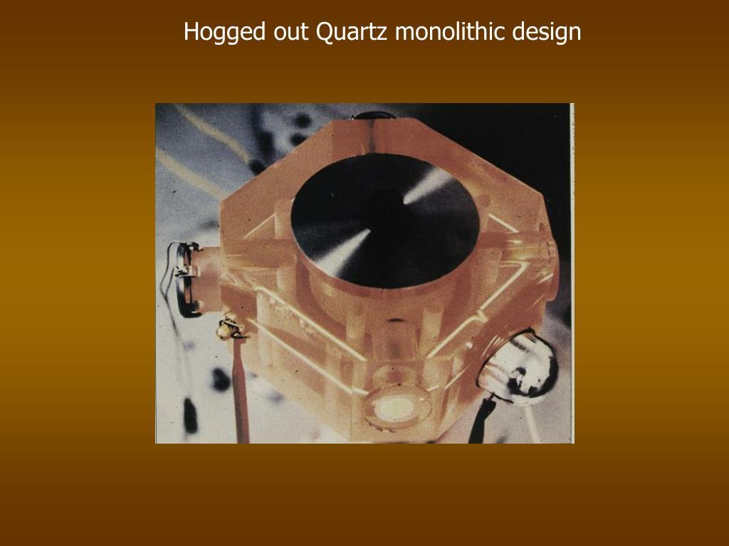 Hogged out Quartz monolithic design