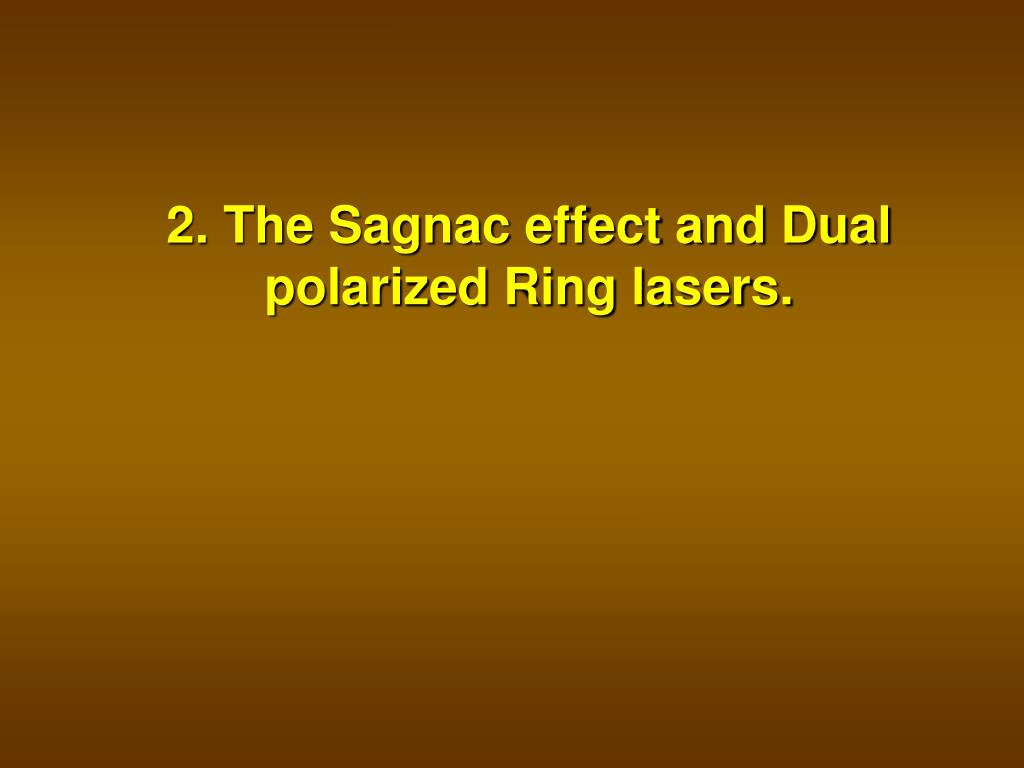 2. The Sagnac effect and Dual polarized Ring lasers.