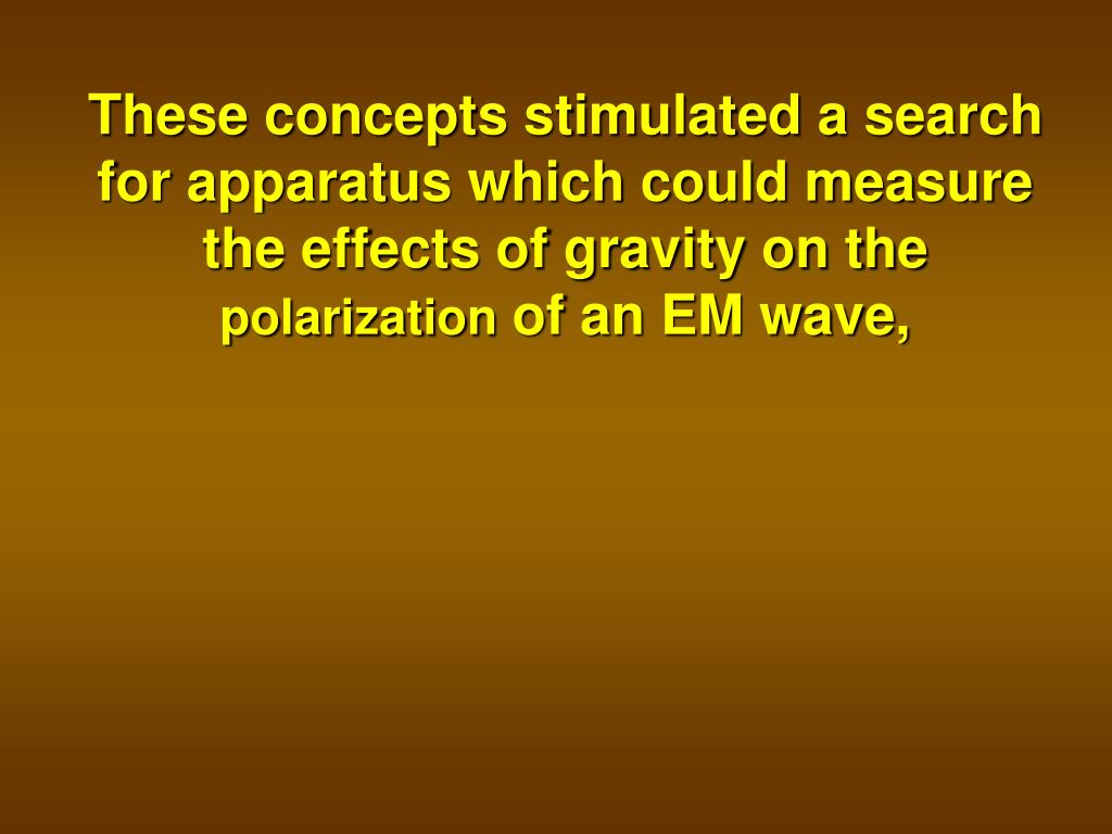 These concepts stimulated a search for apparatus which could measure the effects of gravity on the