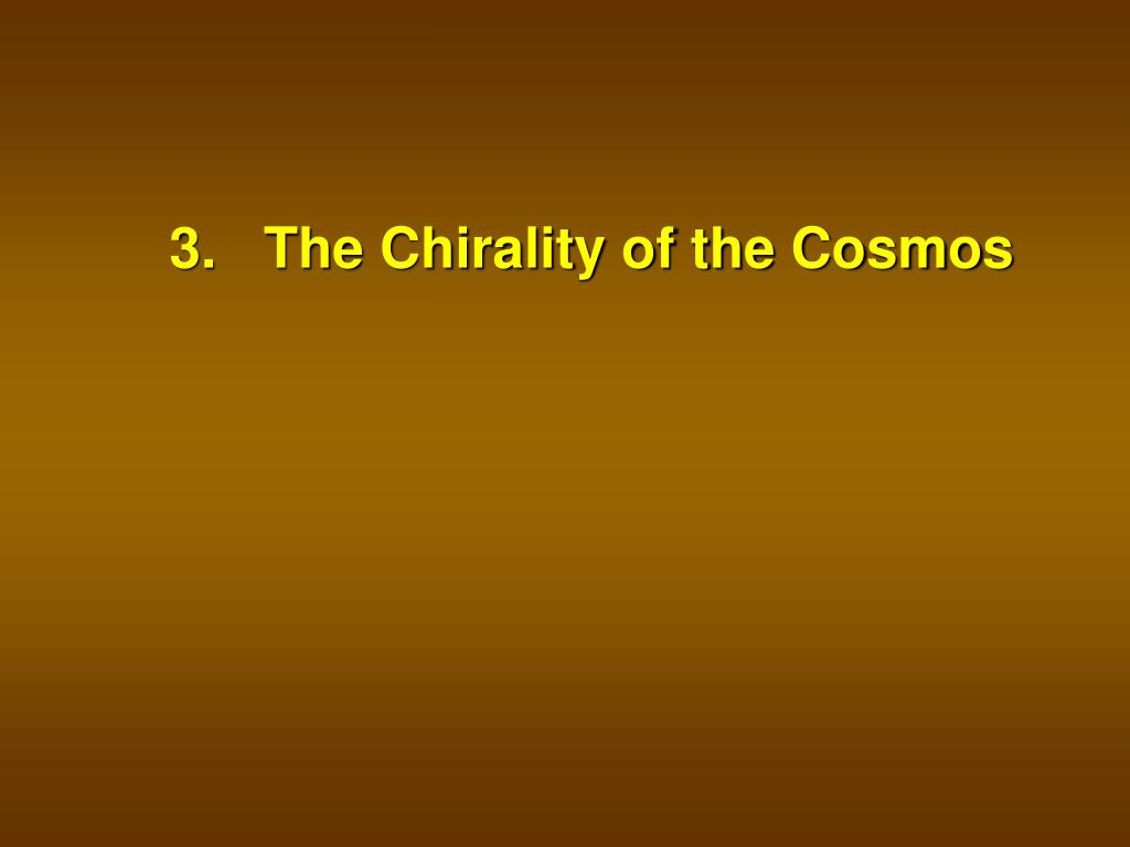 3.   The Chirality of the Cosmos