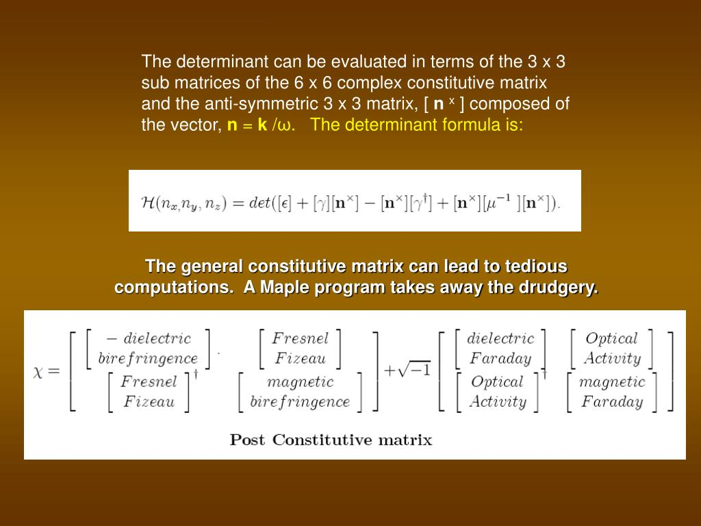 The determinant can be evaluated in terms of the 3 x 3 sub matrices of the 6 x 6 complex constitutive matrix and the anti-symmetric 3 x 3 matrix, [