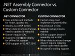 net assembly connector vs custom connector