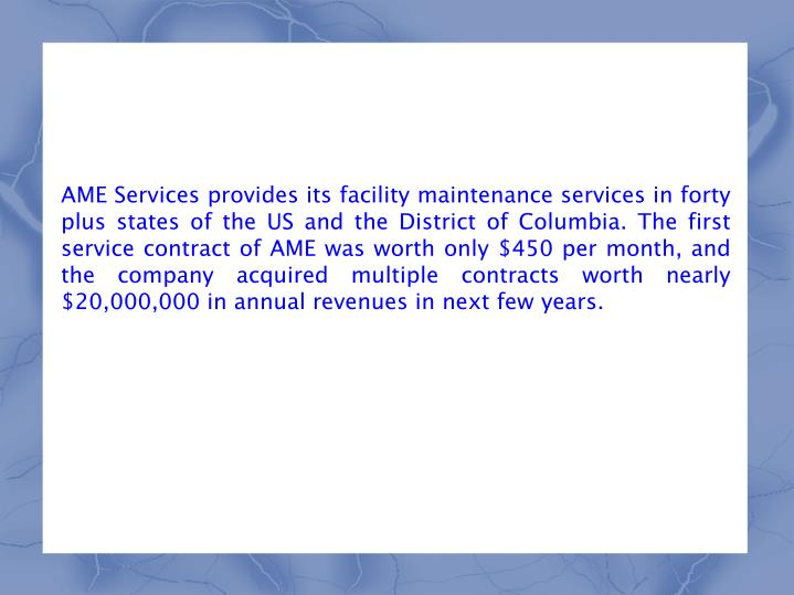 AME Services provides its facility maintenance services in forty plus states of the US and the Distr...