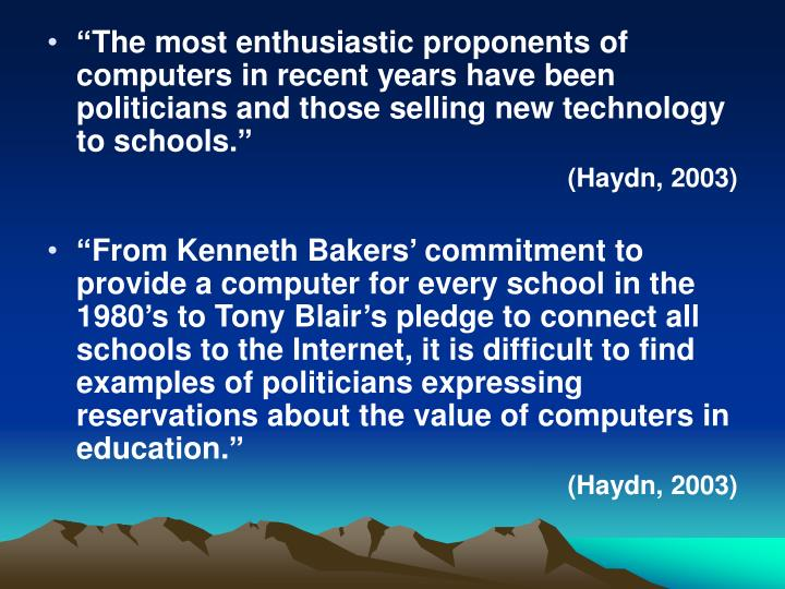 """""""The most enthusiastic proponents of computers in recent years have been politicians and those selling new technology to schools."""""""