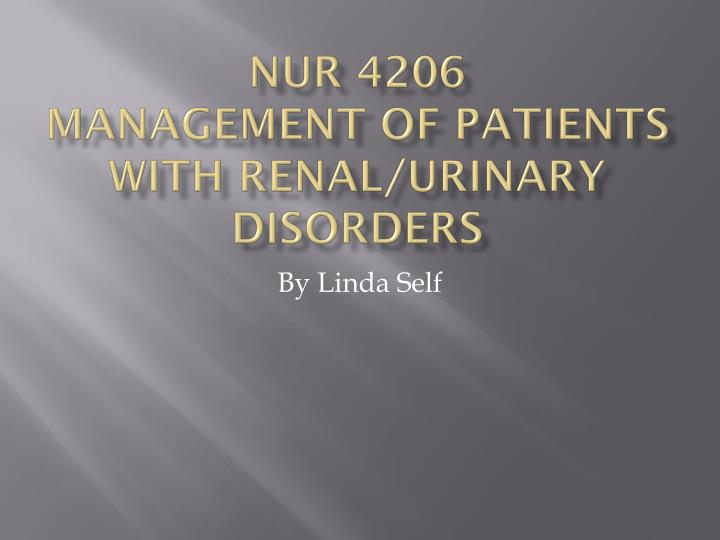 nur 4206 management of patients with renal urinary disorders n.