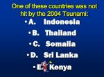 one of these countries was not hit by the 2004 tsunami