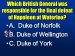which british general was responsible for the final defeat of napoleon at waterloo