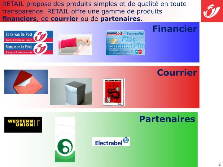 RETAIL propose des produits simples et de qualité en toute transparence. RETAIL offre une gamme de ...