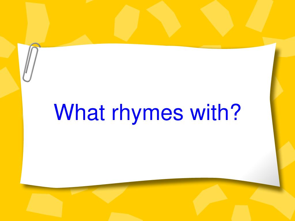 What rhymes with?