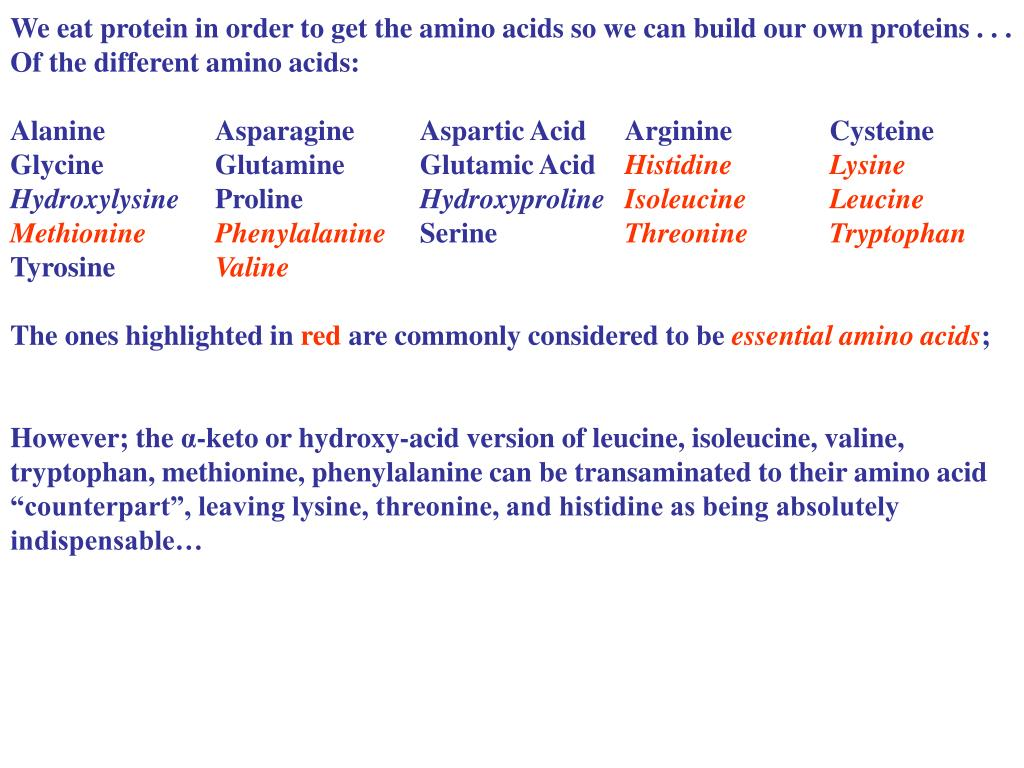 We eat protein in order to get the amino acids so we can build our own proteins . . .  Of the different amino acids: