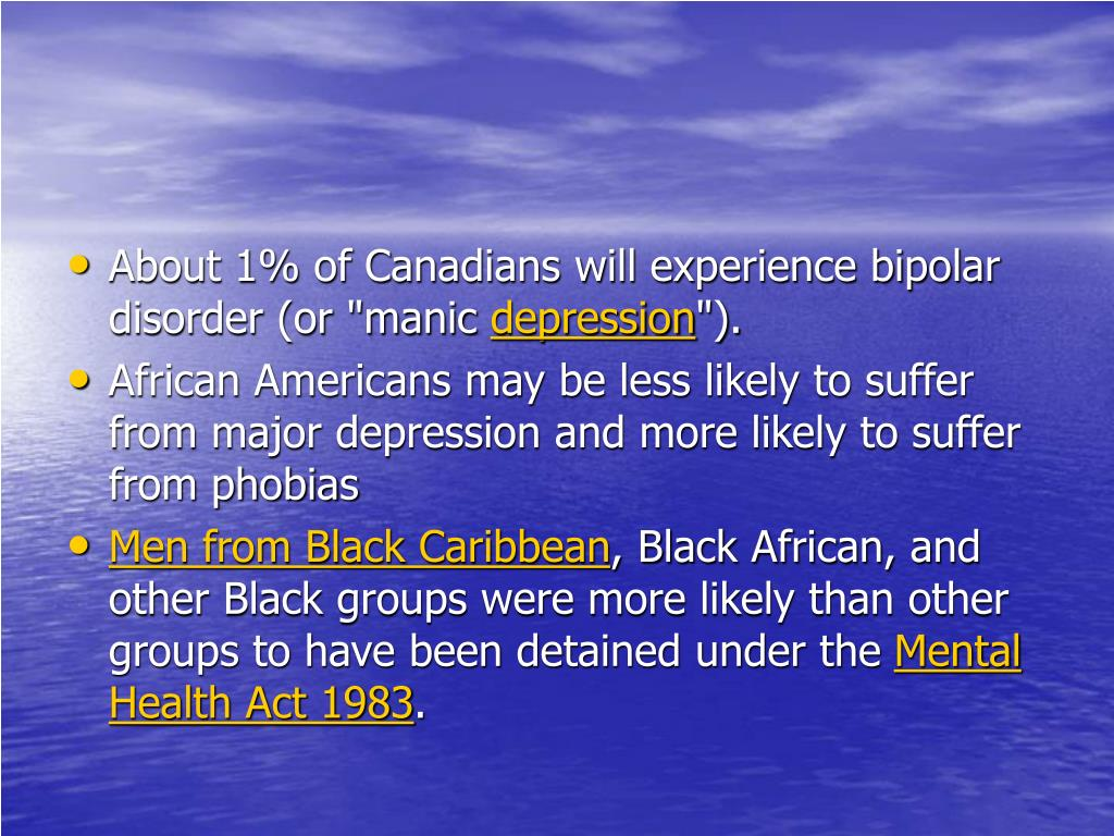 "About 1% of Canadians will experience bipolar disorder (or ""manic"
